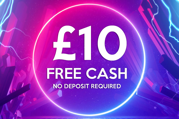 Get £10 Free Cash. No Deposit Required.